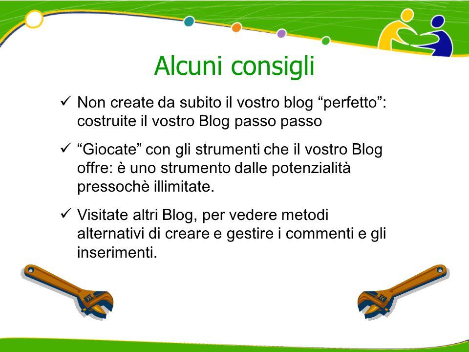 Alcuni consigli Non create da subito il vostro blog perfetto : costruite il vostro Blog passo passo.