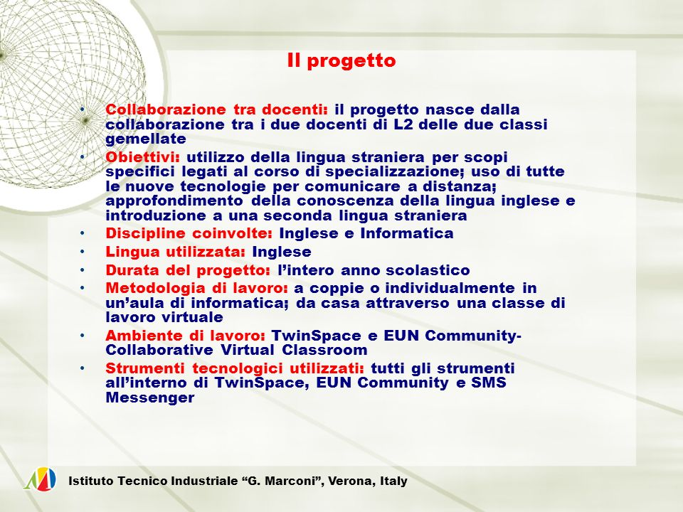 Il progetto Collaborazione tra docenti: il progetto nasce dalla collaborazione tra i due docenti di L2 delle due classi gemellate.