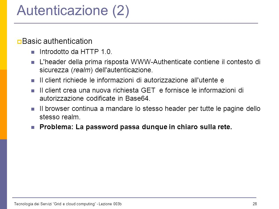 Autenticazione (2) Basic authentication Introdotto da HTTP 1.0.