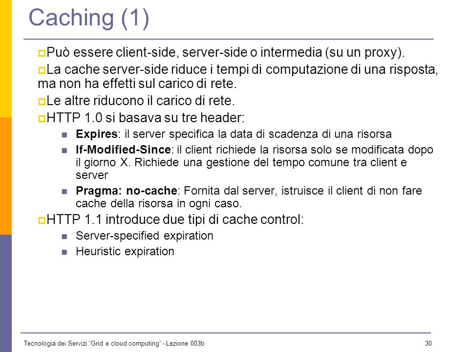 Caching (1) Può essere client-side, server-side o intermedia (su un proxy).