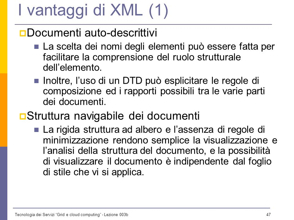 I vantaggi di XML (1) Documenti auto-descrittivi