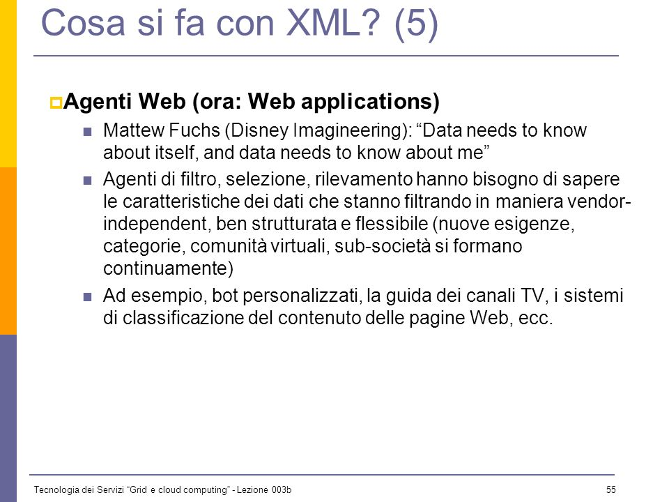 Cosa si fa con XML (5) Agenti Web (ora: Web applications)