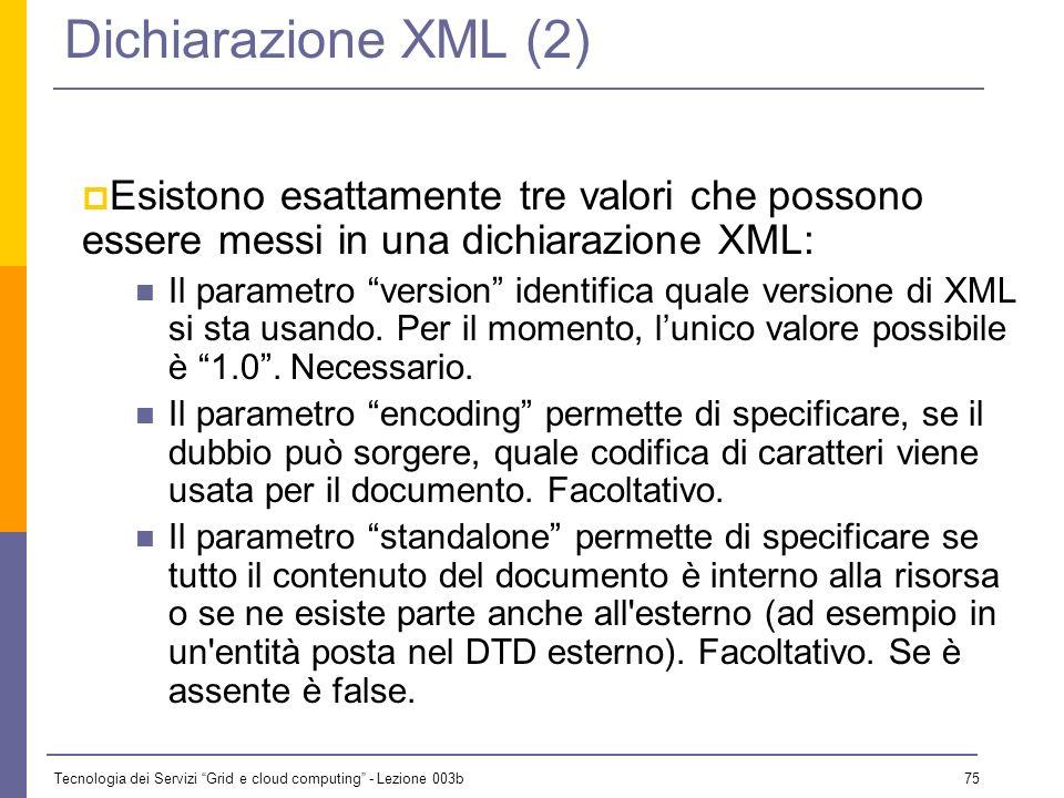 Dichiarazione XML (2) Esistono esattamente tre valori che possono essere messi in una dichiarazione XML: