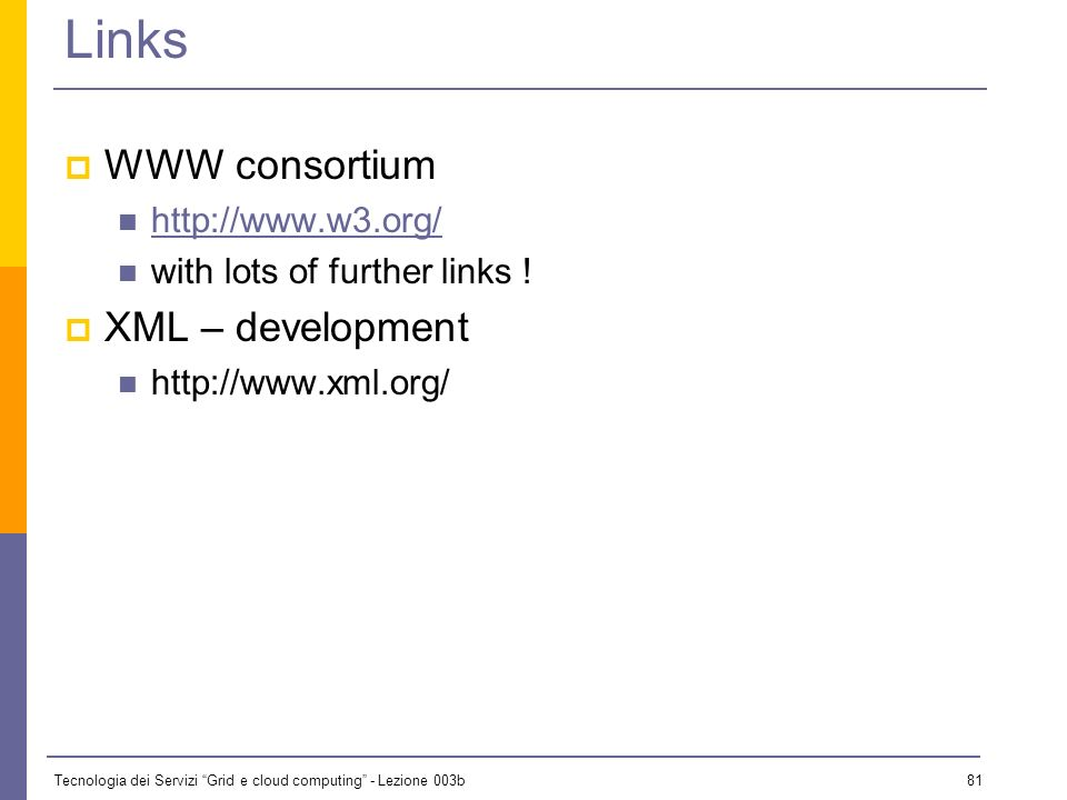 Links WWW consortium XML – development http://www.w3.org/