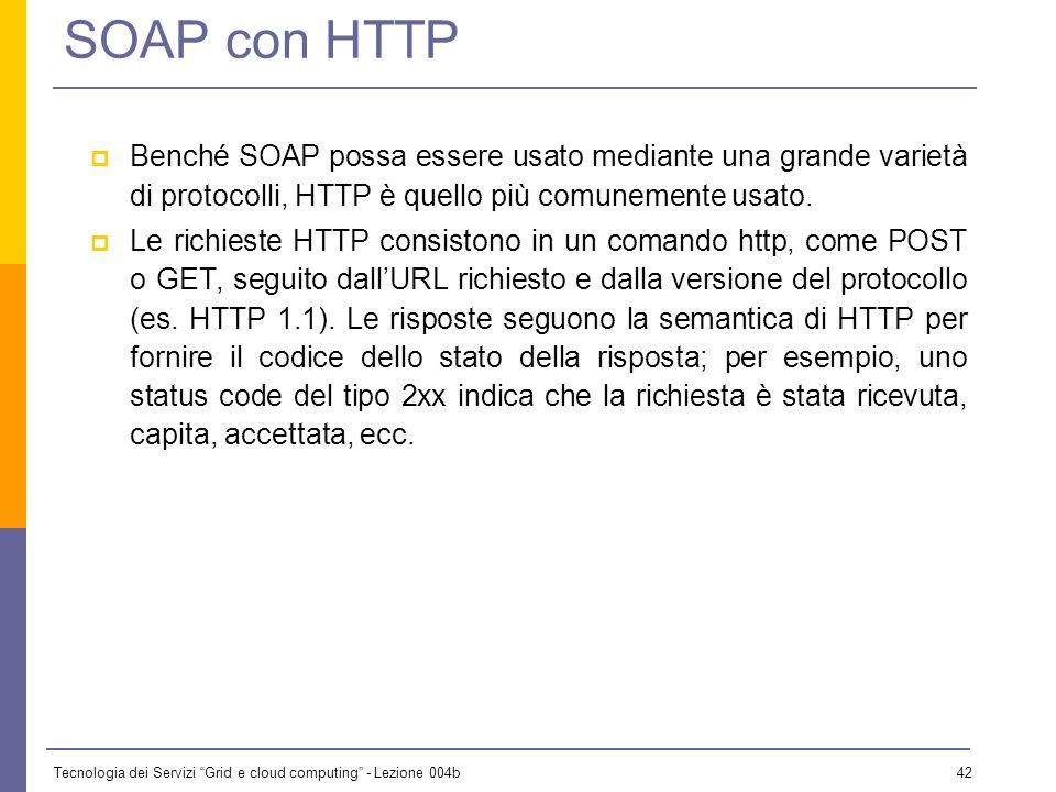 SOAP con HTTP Benché SOAP possa essere usato mediante una grande varietà di protocolli, HTTP è quello più comunemente usato.