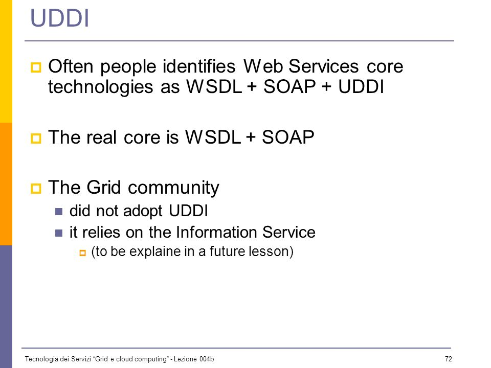 UDDI Often people identifies Web Services core technologies as WSDL + SOAP + UDDI. The real core is WSDL + SOAP.