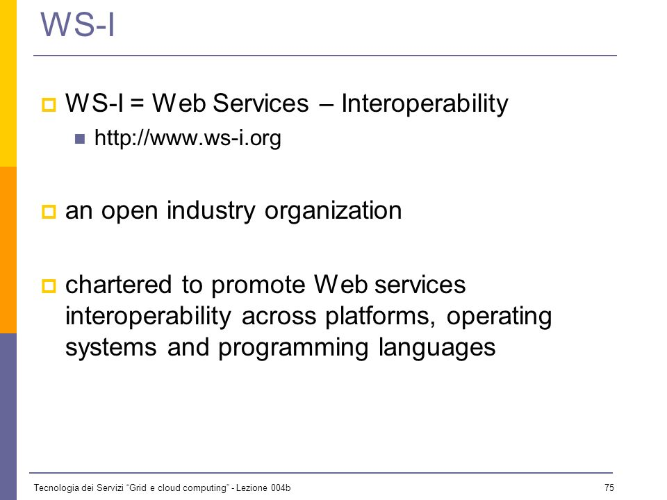 WS-I WS-I = Web Services – Interoperability