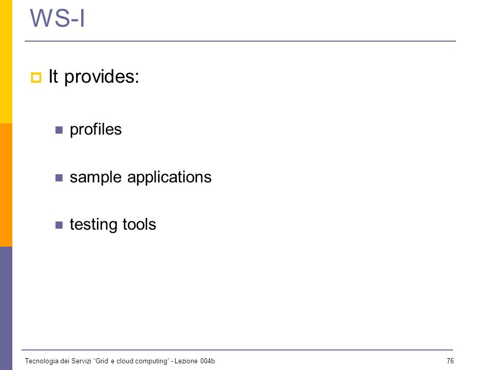 WS-I It provides: profiles sample applications testing tools 76