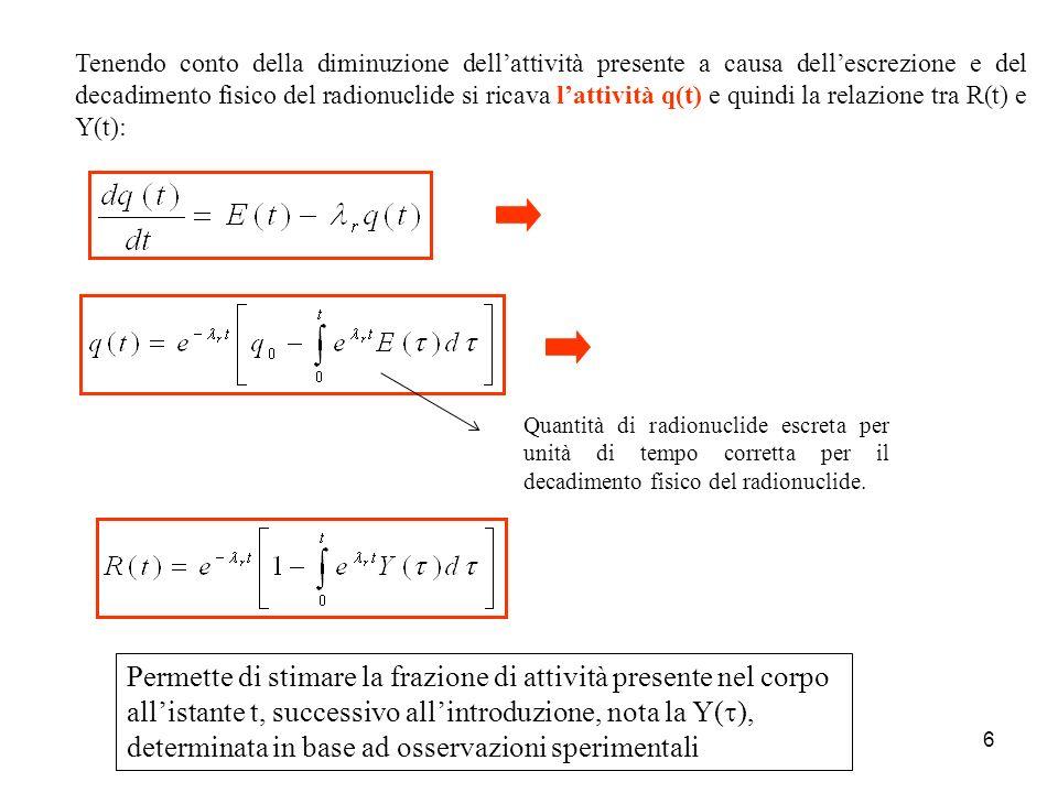 Tenendo conto della diminuzione dell'attività presente a causa dell'escrezione e del decadimento fisico del radionuclide si ricava l'attività q(t) e quindi la relazione tra R(t) e Y(t):