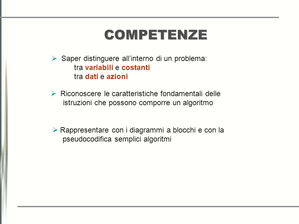COMPETENZE Saper distinguere all'interno di un problema: