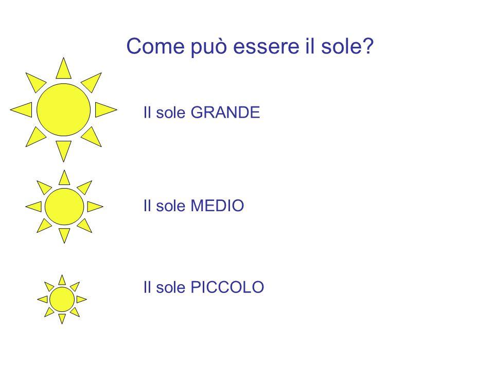 Come può essere il sole Il sole GRANDE Il sole MEDIO Il sole PICCOLO