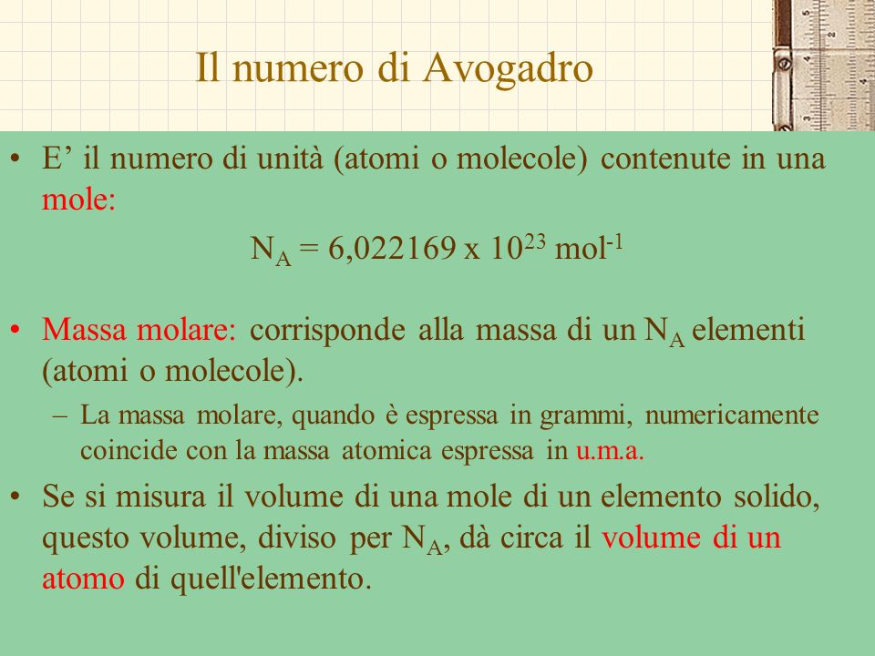 Il numero di AvogadroE' il numero di unità (atomi o molecole) contenute in una mole: NA = 6,022169 x 1023 mol-1.
