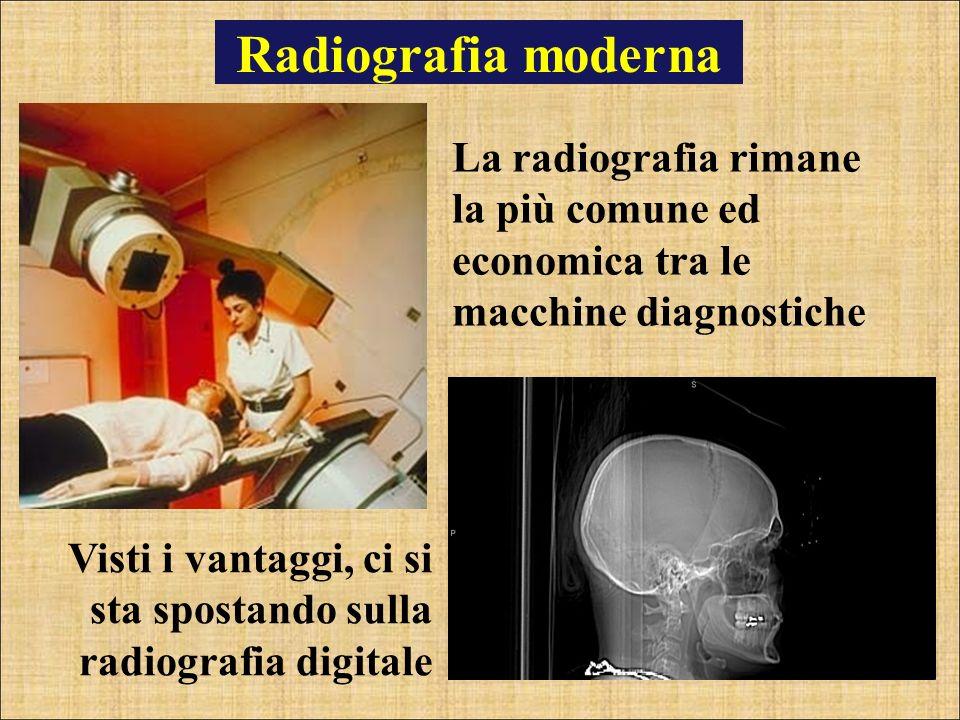 Radiografia moderna La radiografia rimane la più comune ed economica tra le macchine diagnostiche.