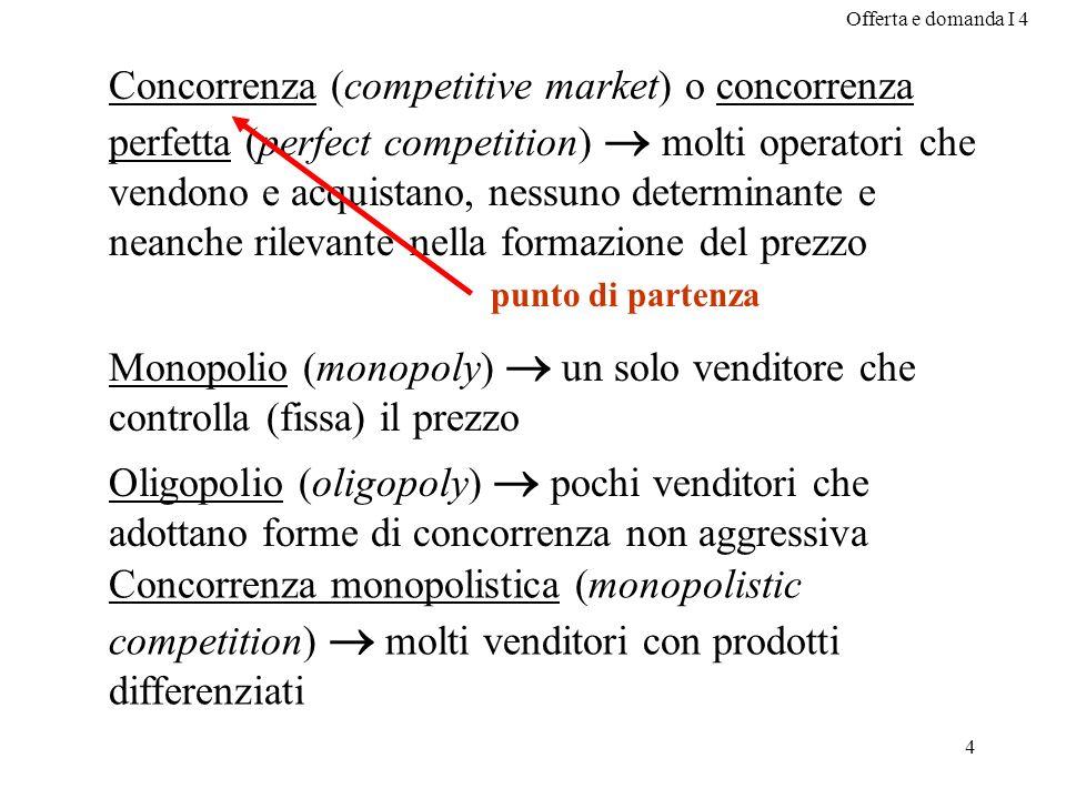 Concorrenza (competitive market) o concorrenza perfetta (perfect competition)  molti operatori che vendono e acquistano, nessuno determinante e neanche rilevante nella formazione del prezzo
