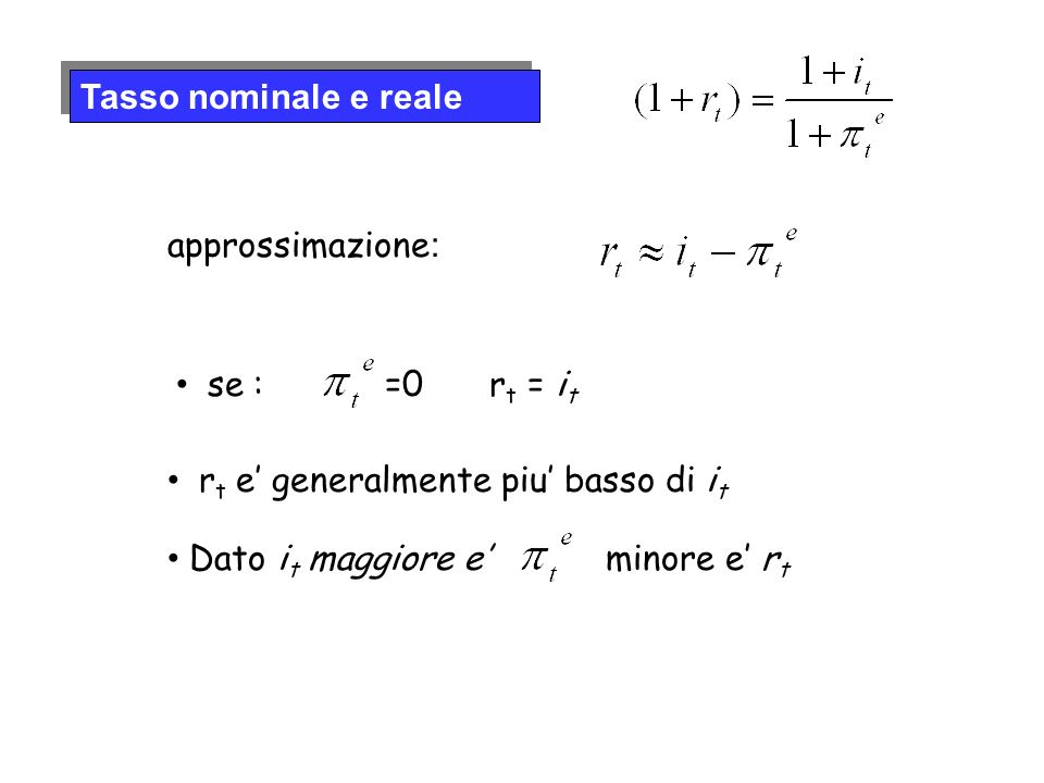 Tasso nominale e reale approssimazione: se : =0 rt = it.