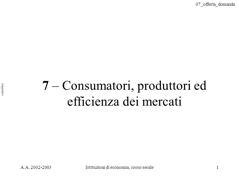 7 – Consumatori, produttori ed efficienza dei mercati
