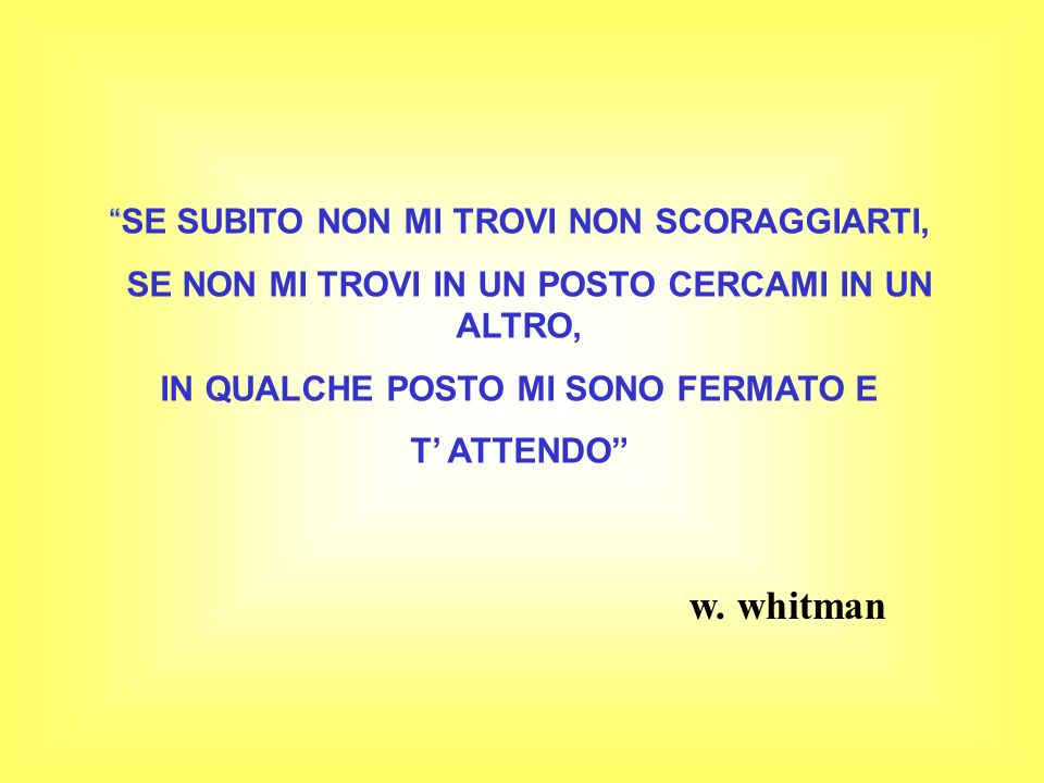 w. whitman SE SUBITO NON MI TROVI NON SCORAGGIARTI,