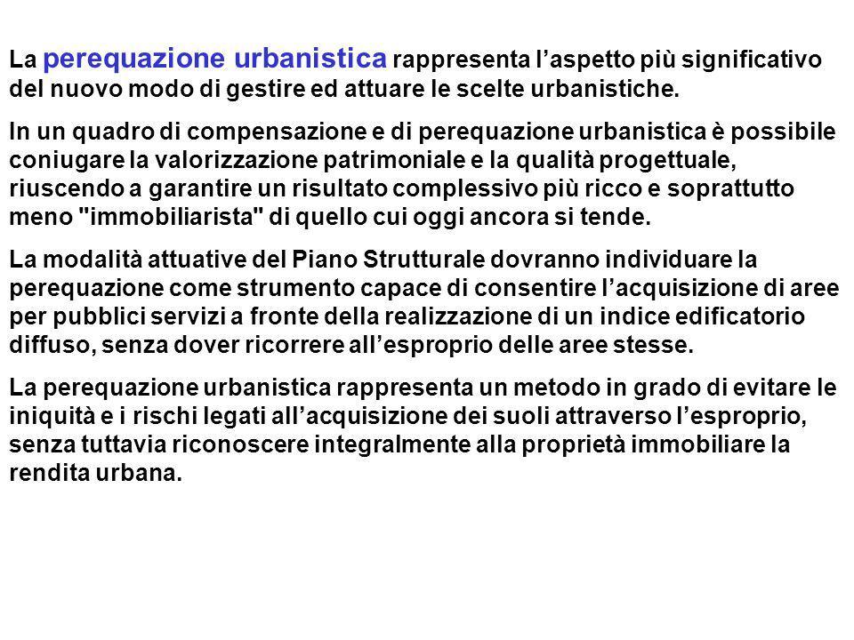 La perequazione urbanistica rappresenta l'aspetto più significativo del nuovo modo di gestire ed attuare le scelte urbanistiche.