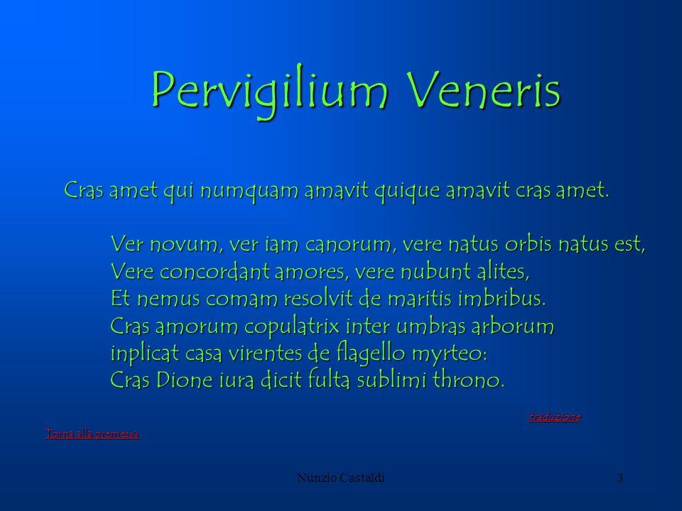 Pervigilium Veneris Cras amet qui numquam amavit quique amavit cras amet. Ver novum, ver iam canorum, vere natus orbis natus est,