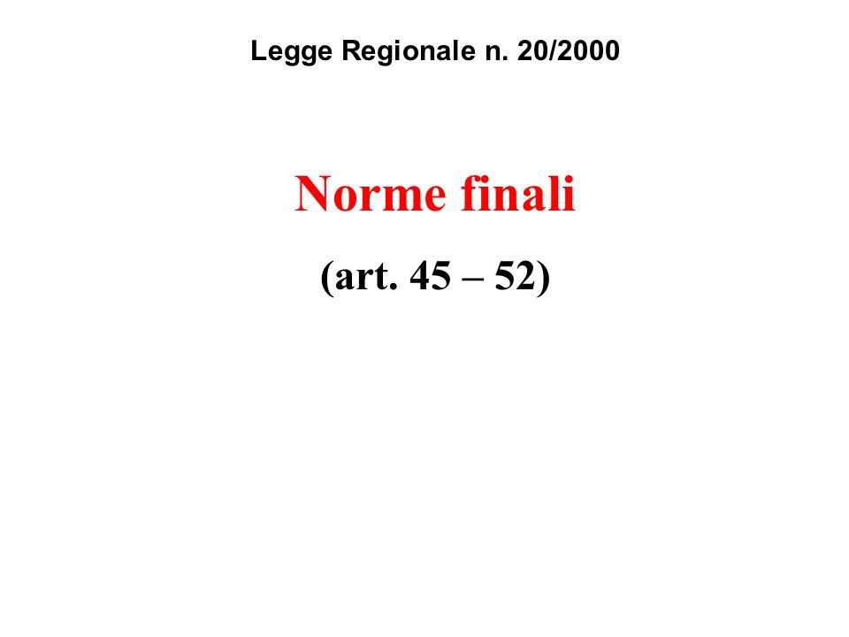 Legge Regionale n. 20/2000 Norme finali (art. 45 – 52)