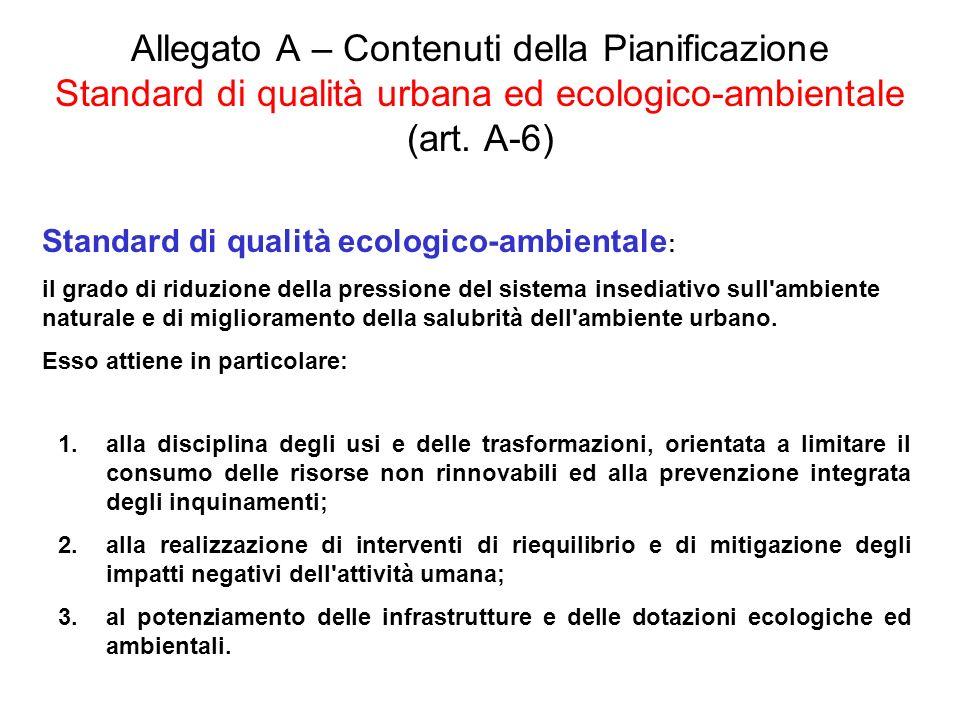 Allegato A – Contenuti della Pianificazione Standard di qualità urbana ed ecologico-ambientale (art. A-6)