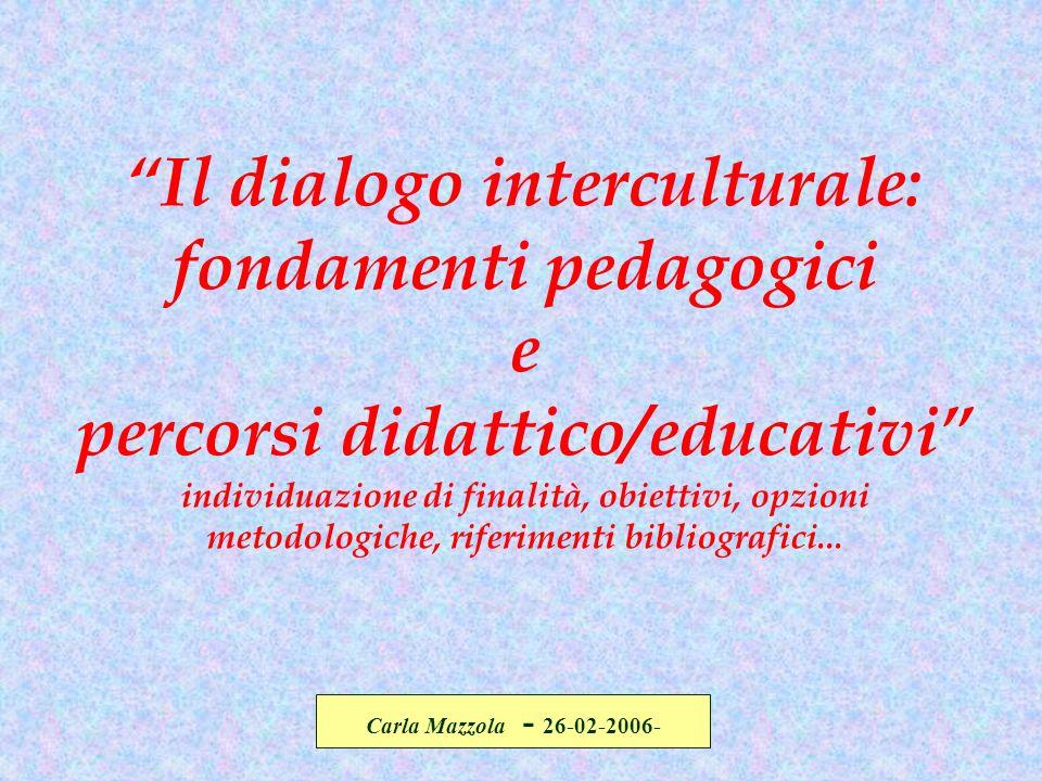 Il dialogo interculturale: fondamenti pedagogici e percorsi didattico/educativi individuazione di finalità, obiettivi, opzioni metodologiche, riferimenti bibliografici...