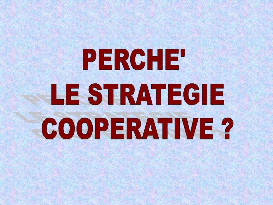PERCHE LE STRATEGIE COOPERATIVE