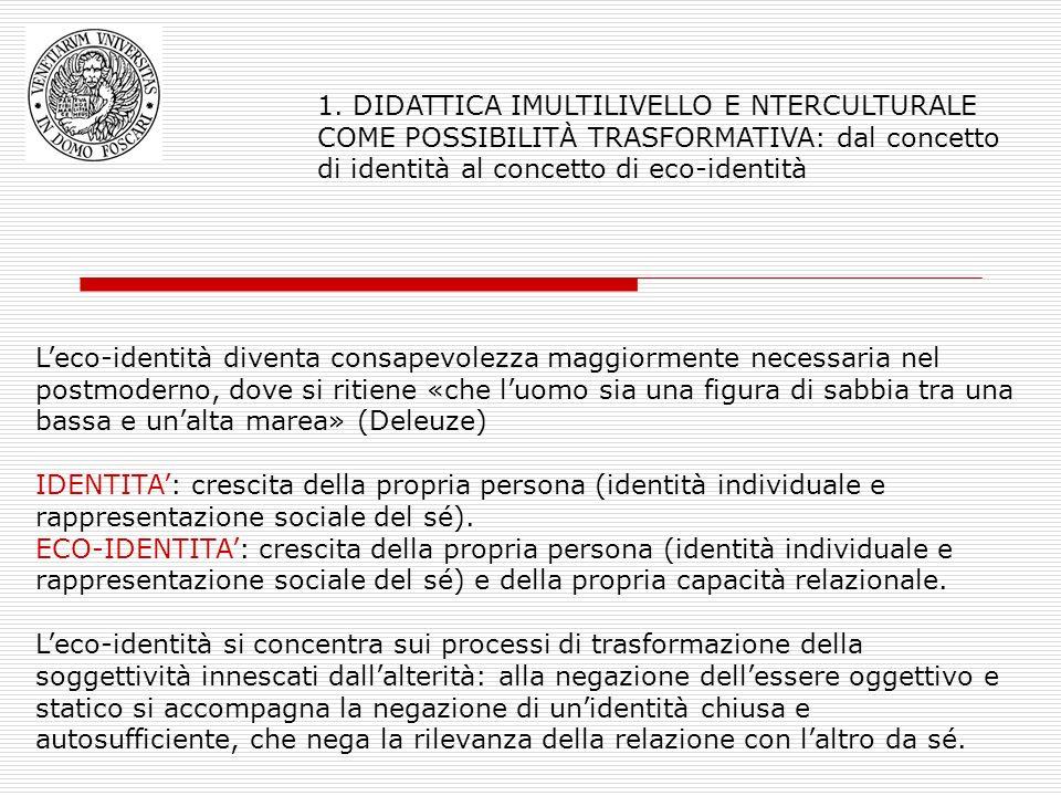 1. DIDATTICA IMULTILIVELLO E NTERCULTURALE COME POSSIBILITÀ TRASFORMATIVA: dal concetto di identità al concetto di eco-identità
