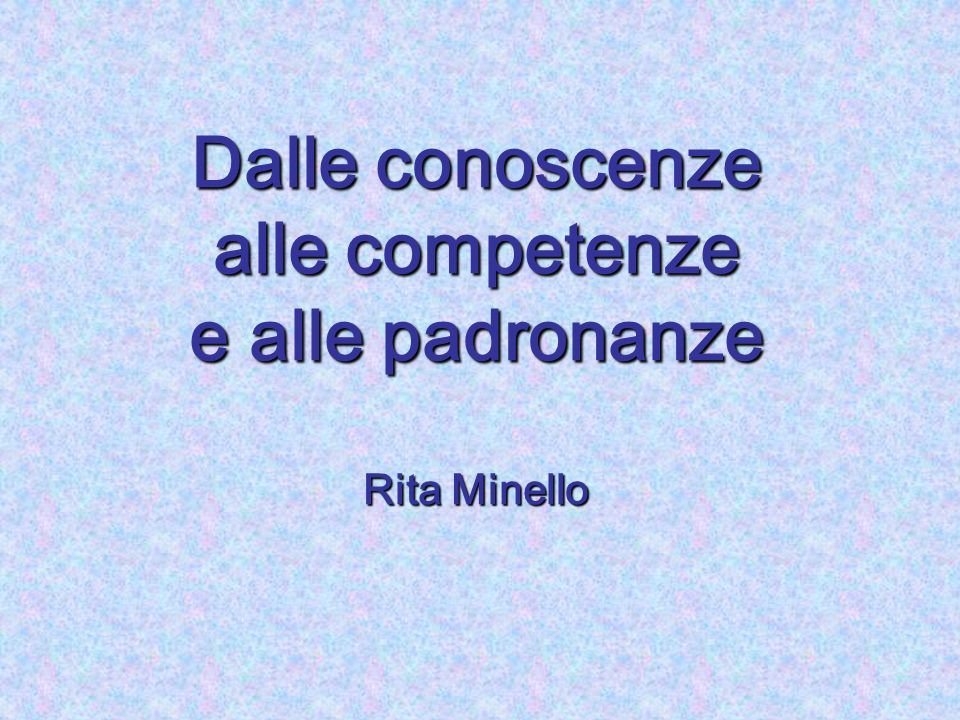 Dalle conoscenze alle competenze e alle padronanze Rita Minello