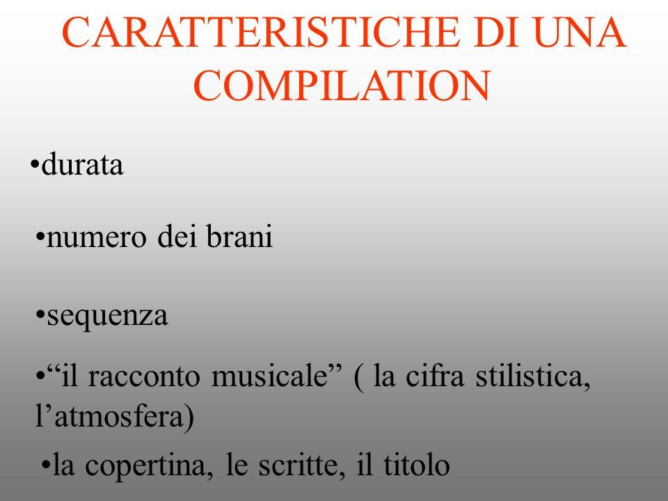 CARATTERISTICHE DI UNA COMPILATION