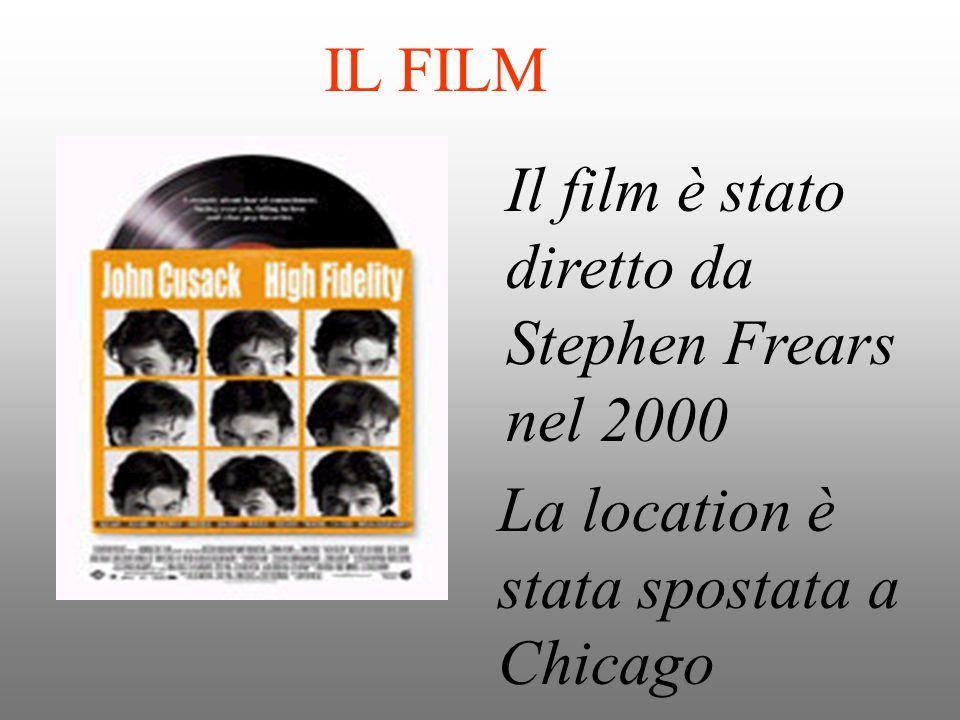 IL FILM Il film è stato diretto da Stephen Frears nel 2000 La location è stata spostata a Chicago