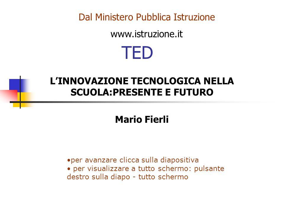 L'INNOVAZIONE TECNOLOGICA NELLA SCUOLA:PRESENTE E FUTURO Mario Fierli