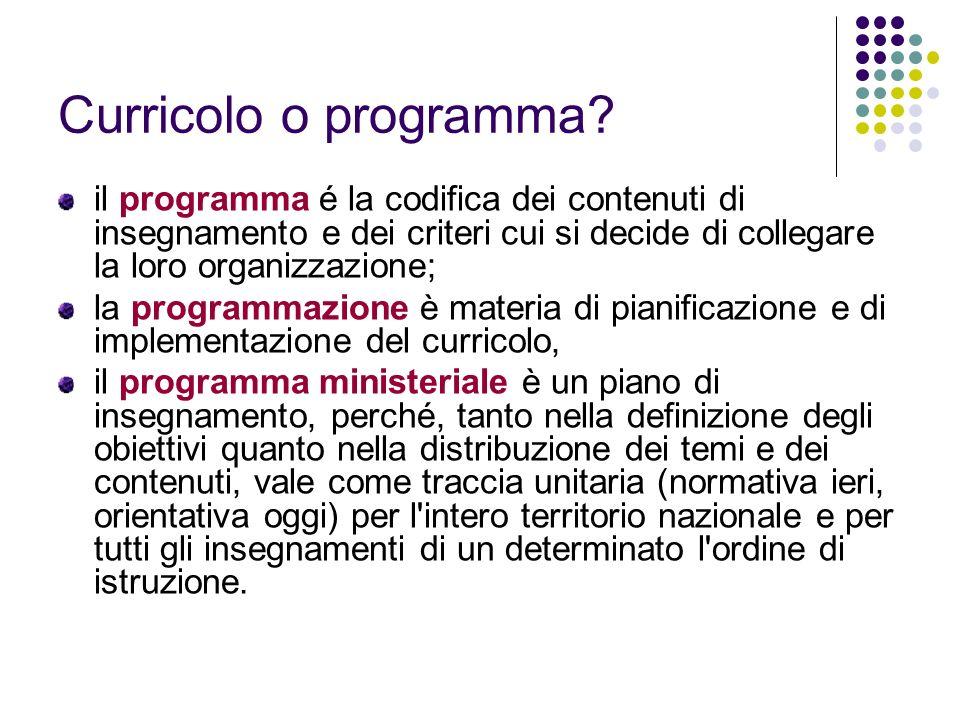 Curricolo o programma il programma é la codifica dei contenuti di insegnamento e dei criteri cui si decide di collegare la loro organizzazione;