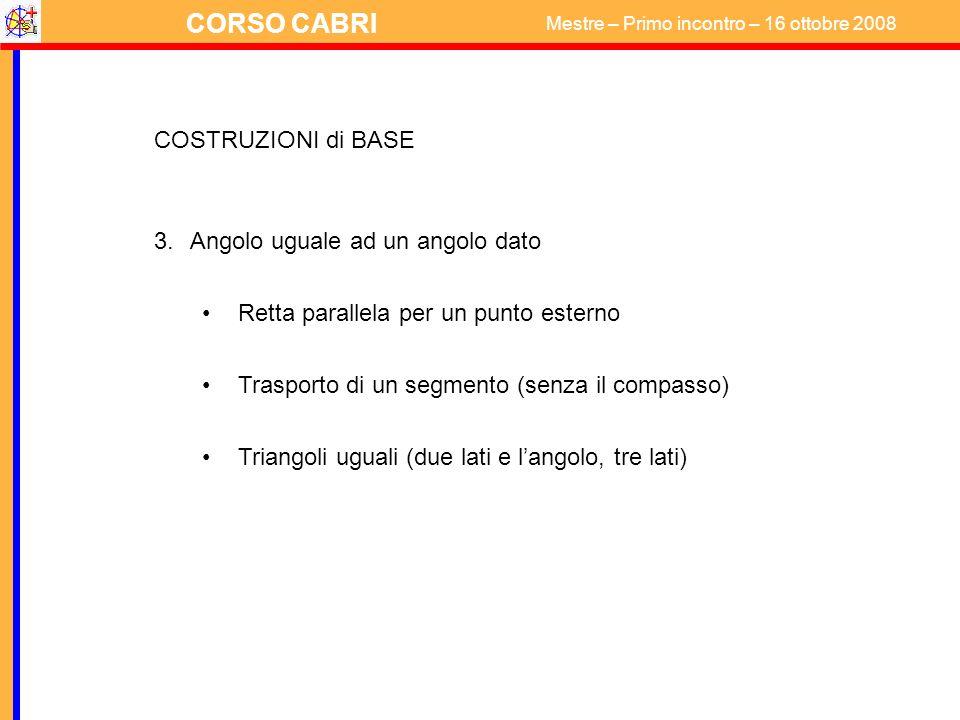 COSTRUZIONI di BASE Angolo uguale ad un angolo dato. Retta parallela per un punto esterno. Trasporto di un segmento (senza il compasso)