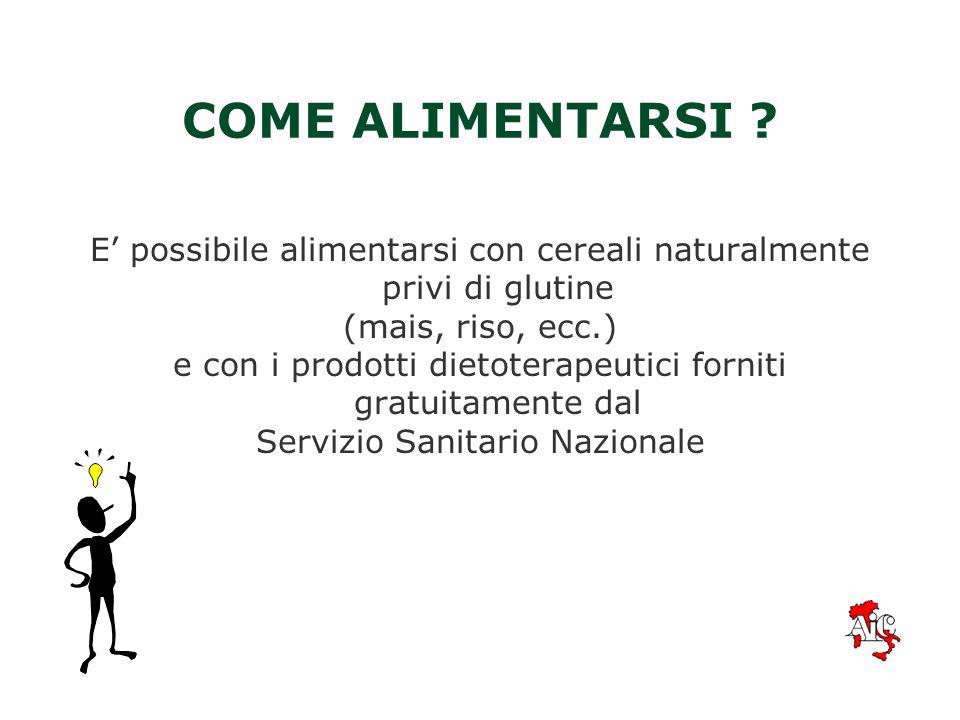 COME ALIMENTARSI E' possibile alimentarsi con cereali naturalmente privi di glutine. (mais, riso, ecc.)