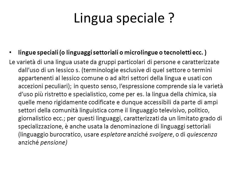 Lingua speciale lingue speciali (o linguaggi settoriali o microlingue o tecnoletti ecc. )