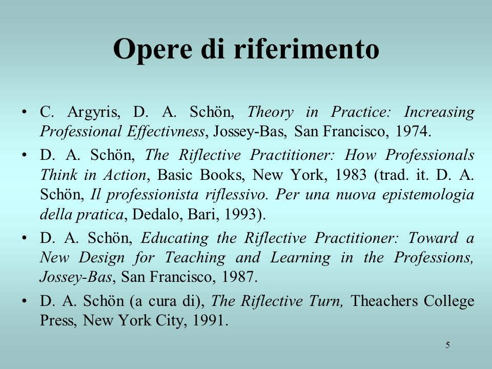 Opere di riferimento C. Argyris, D. A. Schön, Theory in Practice: Increasing Professional Effectivness, Jossey-Bas, San Francisco, 1974.
