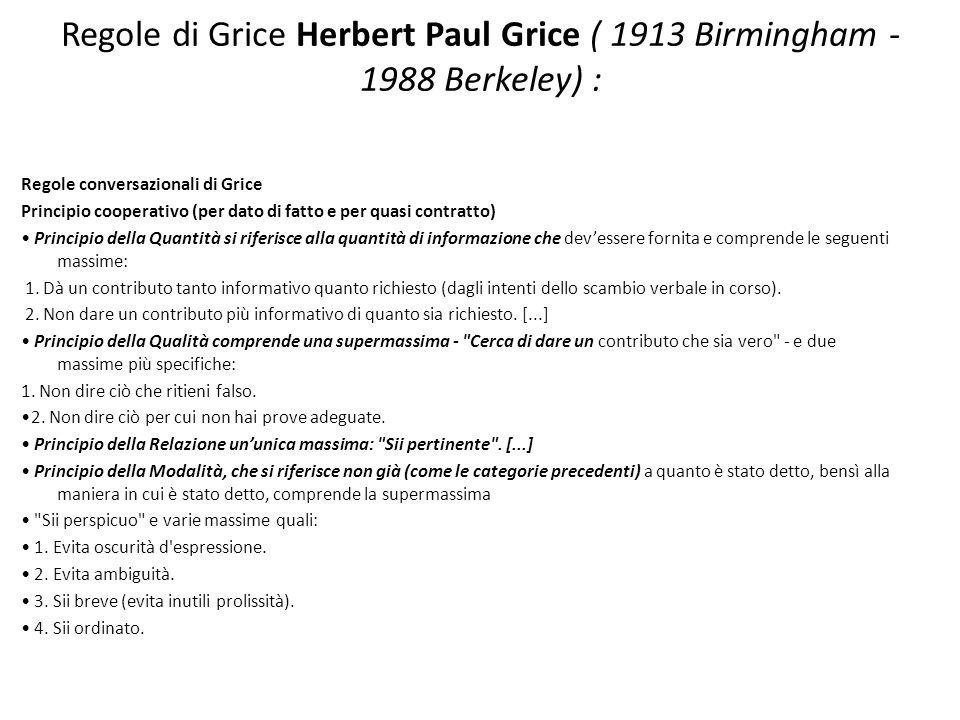 Regole di Grice Herbert Paul Grice ( 1913 Birmingham - 1988 Berkeley) :