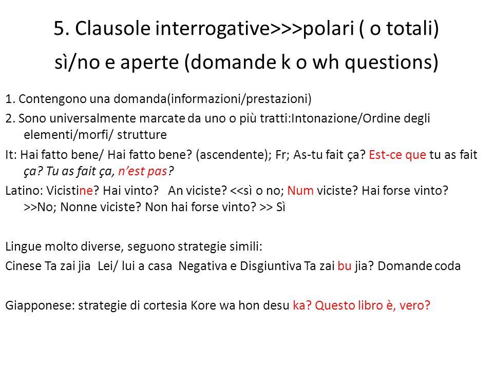 5. Clausole interrogative>>>polari ( o totali) sì/no e aperte (domande k o wh questions)