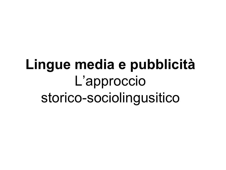 Lingue media e pubblicità L'approccio storico-sociolingusitico