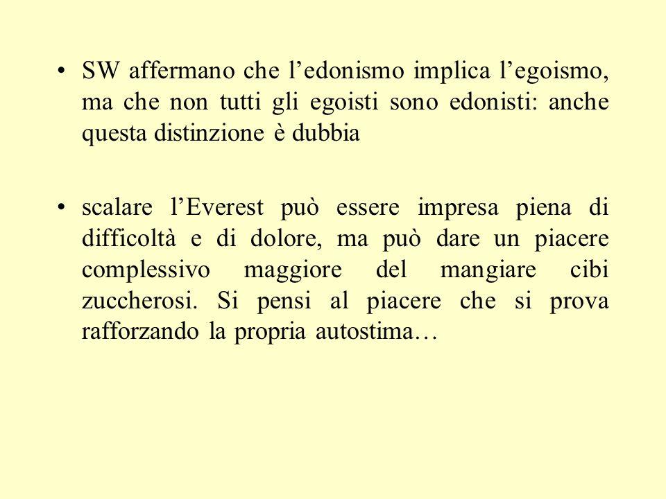 SW affermano che l'edonismo implica l'egoismo, ma che non tutti gli egoisti sono edonisti: anche questa distinzione è dubbia