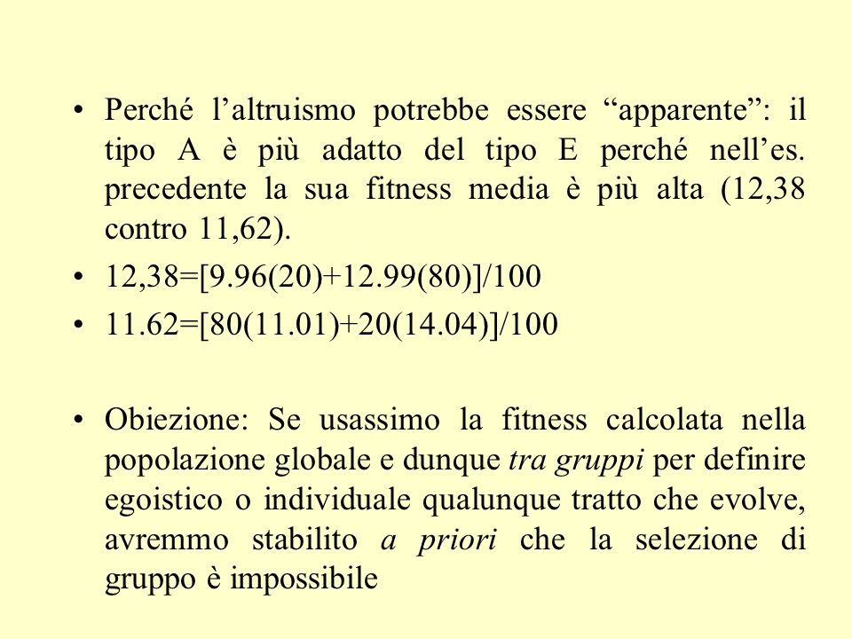 Perché l'altruismo potrebbe essere apparente : il tipo A è più adatto del tipo E perché nell'es. precedente la sua fitness media è più alta (12,38 contro 11,62).