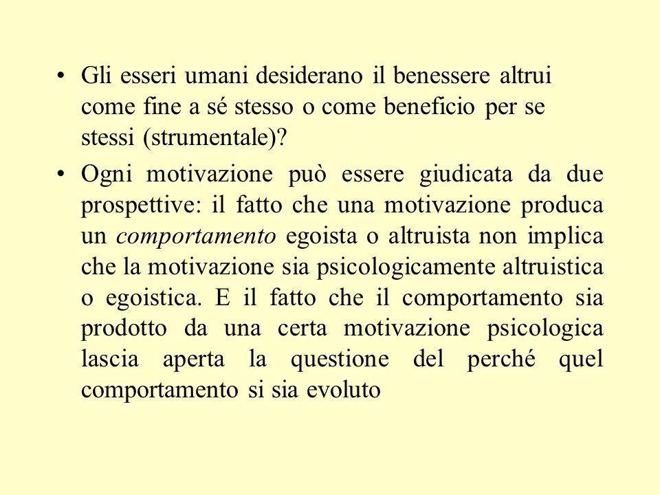 Gli esseri umani desiderano il benessere altrui come fine a sé stesso o come beneficio per se stessi (strumentale)