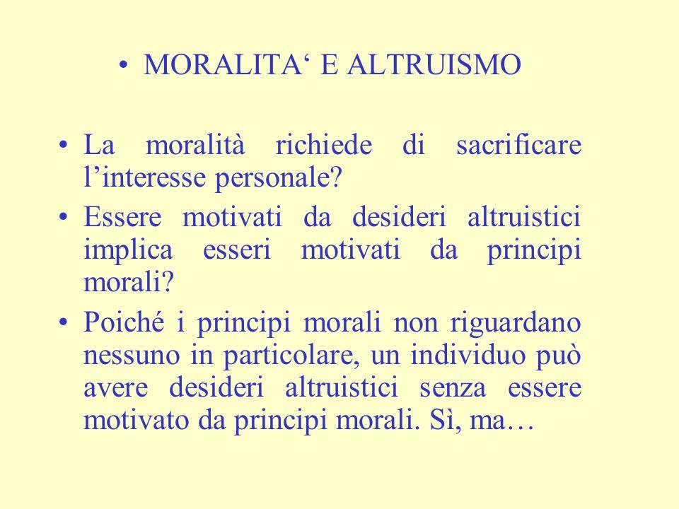 MORALITA' E ALTRUISMO La moralità richiede di sacrificare l'interesse personale