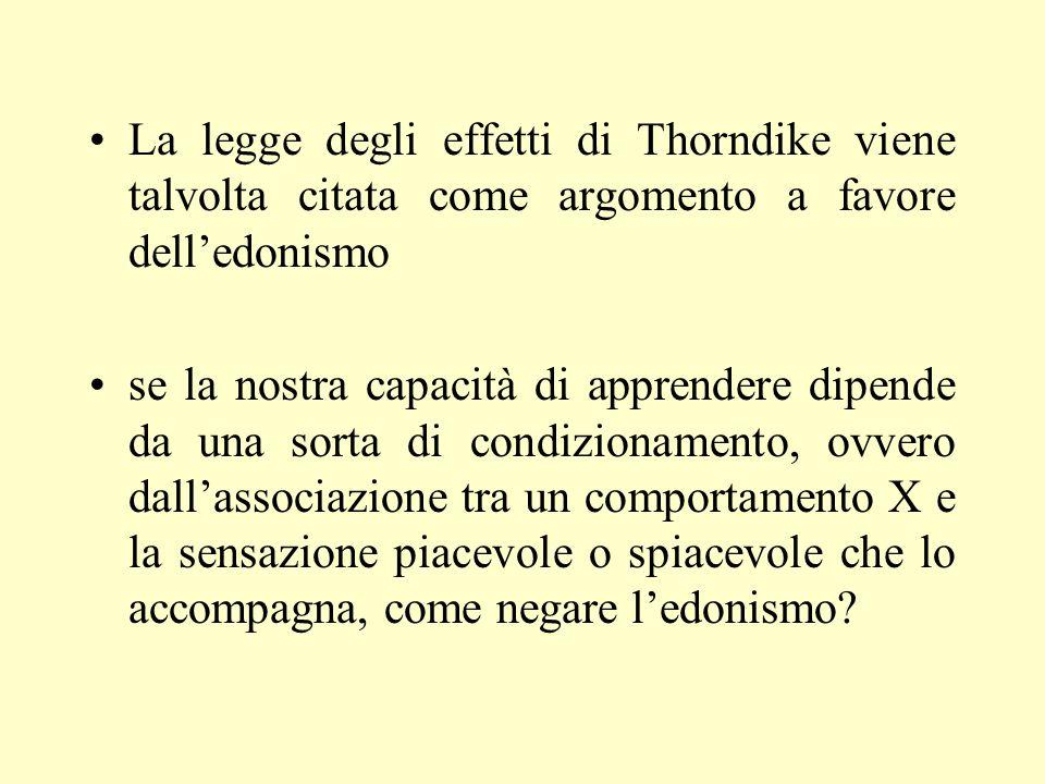 La legge degli effetti di Thorndike viene talvolta citata come argomento a favore dell'edonismo