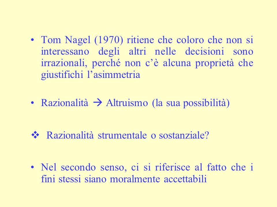 Tom Nagel (1970) ritiene che coloro che non si interessano degli altri nelle decisioni sono irrazionali, perché non c'è alcuna proprietà che giustifichi l'asimmetria