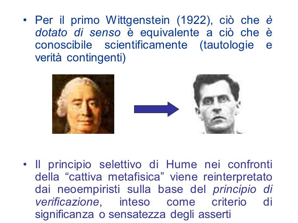 Per il primo Wittgenstein (1922), ciò che è dotato di senso è equivalente a ciò che è conoscibile scientificamente (tautologie e verità contingenti)