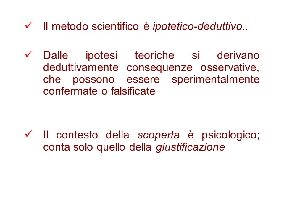 Il metodo scientifico è ipotetico-deduttivo..