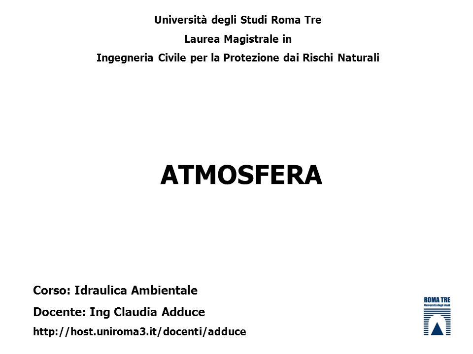 ATMOSFERA Corso: Idraulica Ambientale Docente: Ing Claudia Adduce