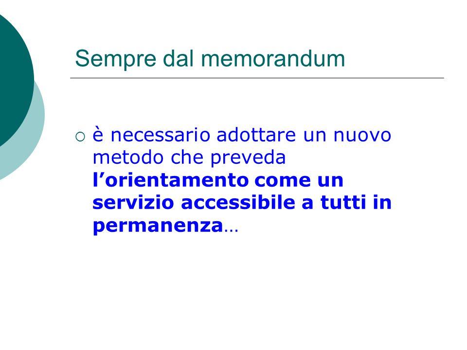 Sempre dal memorandumè necessario adottare un nuovo metodo che preveda l'orientamento come un servizio accessibile a tutti in permanenza…